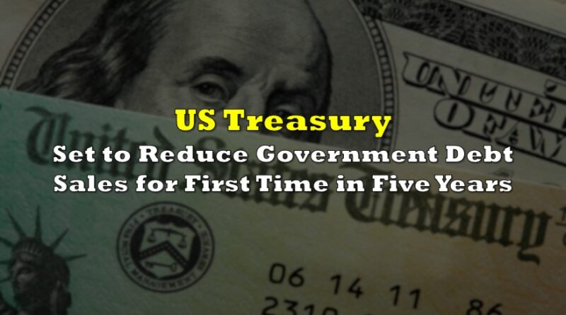 US Treasury Set to Reduce Government Debt Sales for First Time in Five Years