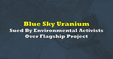 Blue Sky Uranium Sued By Environmental Activists Over Flagship Project
