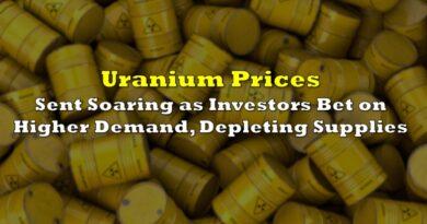 Uranium Prices Sent Soaring as Investors Bet on Higher Demand, Depleting Supplies