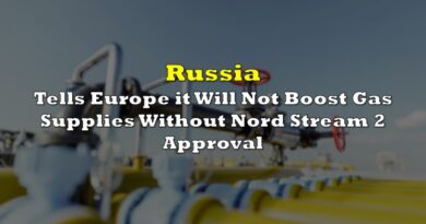 Russia Tells Europe it Will Not Boost Gas Supplies Without Nord Stream 2 Approval